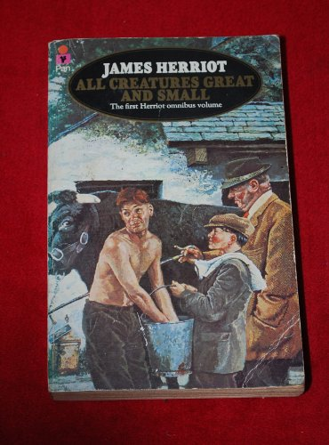 All Creatures Great and Small. The first Herriot omnibus edition By James Herriot