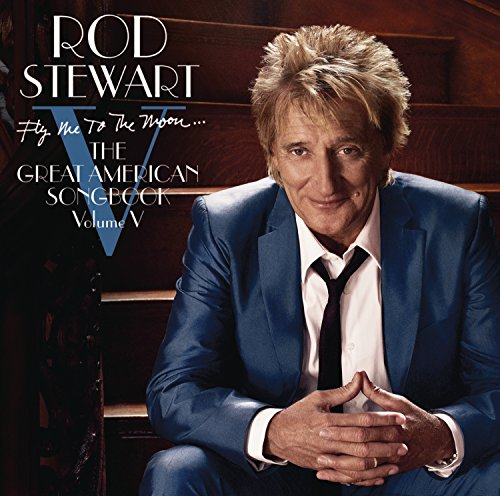 Fly Me to the Moon: The Great American Songbook- Volume 5 By Rod Stewart