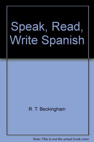 Speak, Read, Write Spanish by R.T. Beckingham