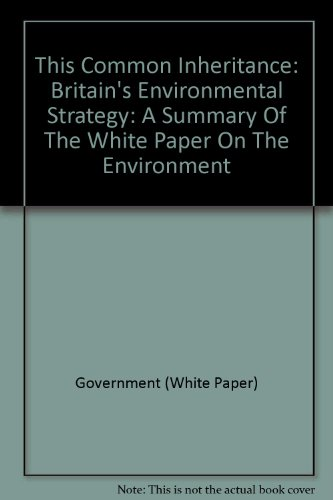 This Common Inheritance: Britain's Environmental Strategy: A Summary Of The White Paper On The Environment By Great Britain: Department of the Environment