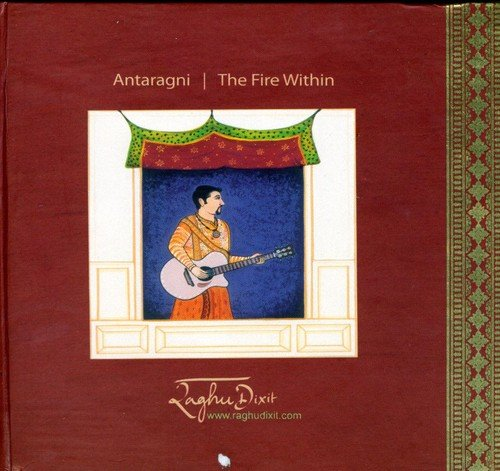 Antaragni: The Fire Within By Raghu Dixit