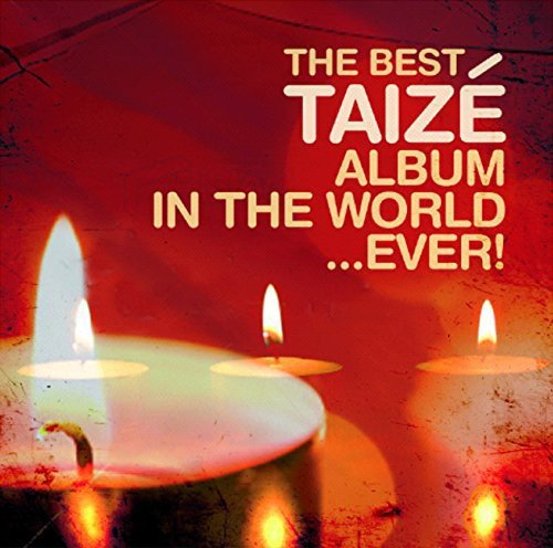 The Best Taizé Album in the World... Ever! By Various Artists