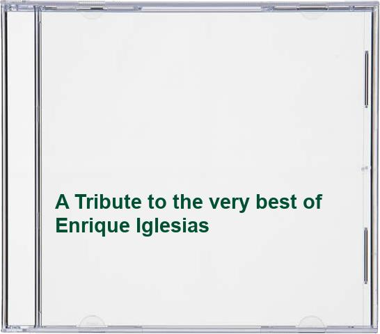 A Tribute to the very best of Enrique Iglesias