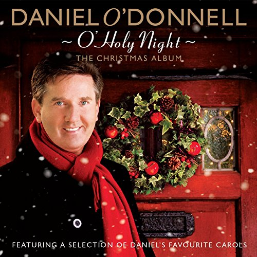 Daniel O Donnell - O' Holy Night (The Christmas Album) By Daniel O Donnell