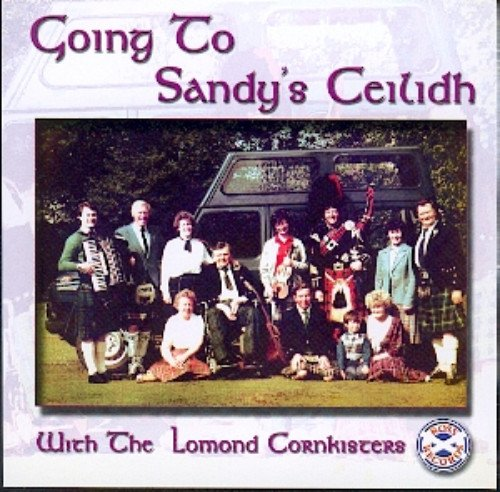 The Lomond Cornkisters - Going to Sandy's Ceilidh By The Lomond Cornkisters