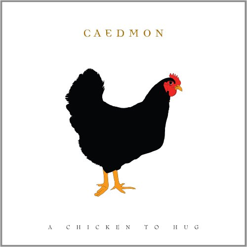 Caedmon - A Chicken to Hug By Caedmon