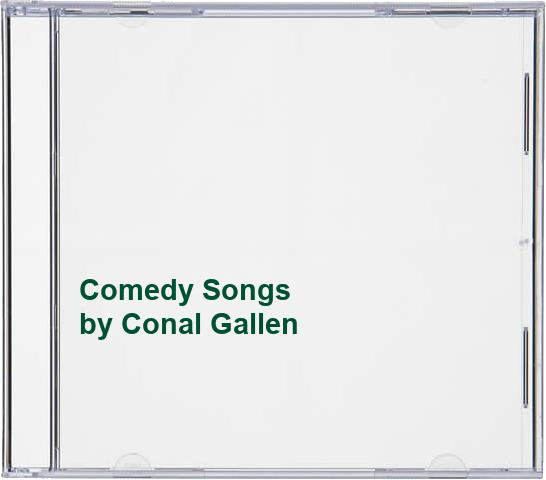 Conal Gallen - Comedy Songs By Conal Gallen