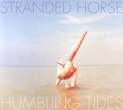 Stranded Horse - Humbling Tides By Stranded Horse