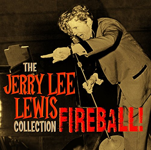 Jerry Lee Lewis - Fireball: The Collection By Jerry Lee Lewis