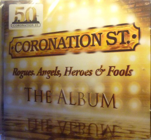 Coronation Street - Coronation Street: Rogues, Angels, Heroes and Fools - The Album