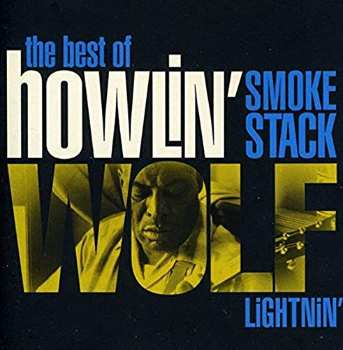 Smokestack Lightnin': The Best of Howlin' Wolf By Howlin' Wolf