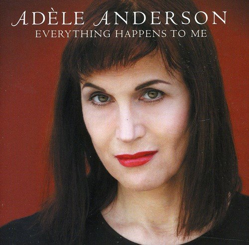 Adele Anderson - Everything Happens To Me By Adele Anderson