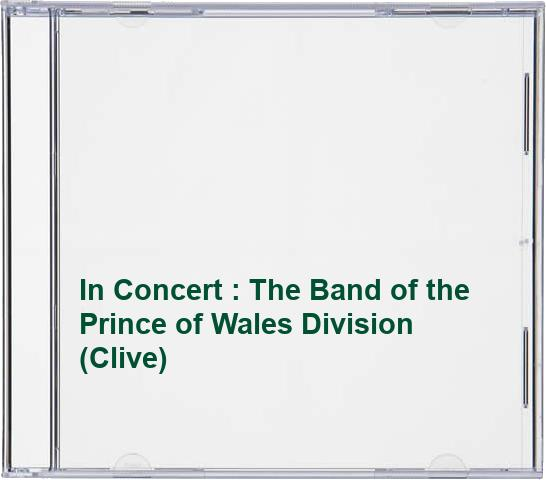 In Concert : The Band of the Prince of Wales Division (Clive)