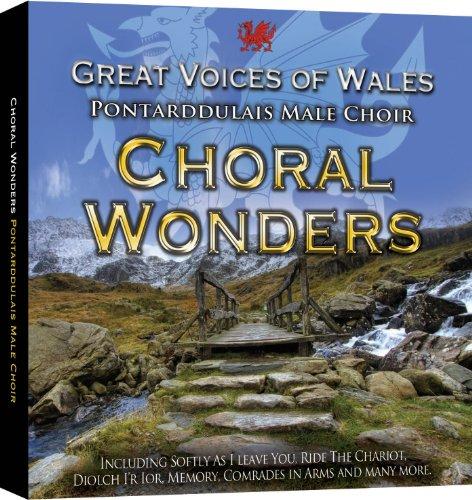 Pontarddulais Male Voice Choir - Choral Wonders Great Voices Of Wales By Pontarddulais Male Voice Choir