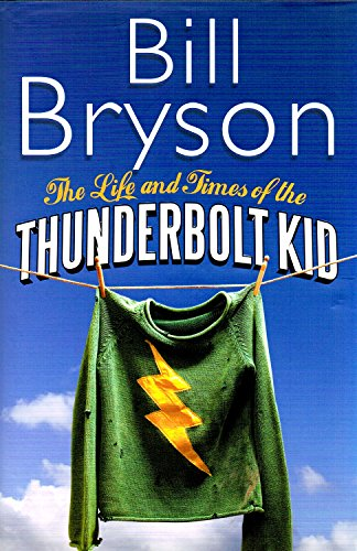LIFE AND TIMES OF THE THUNDERBOLT KID_ THE By BILL BRYSON