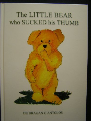 The Little Bear Who Sucked His Thumb By Dragan G. Antolos