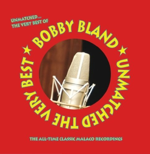 Bobby Bland - UNMATCHED... THE VERY BEST OF By Bobby Bland