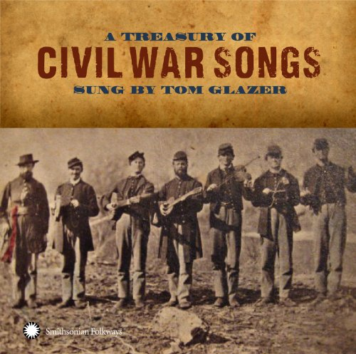 Tom Glazer - A Treasury of Civil War Songs Sung by Tom Glazer By Tom Glazer