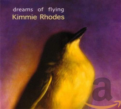 Kimmie Rhodes - Dreams Of Flying By Kimmie Rhodes