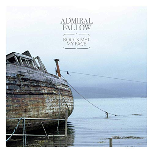 Admiral Fallow - Boots Met My Face By Admiral Fallow