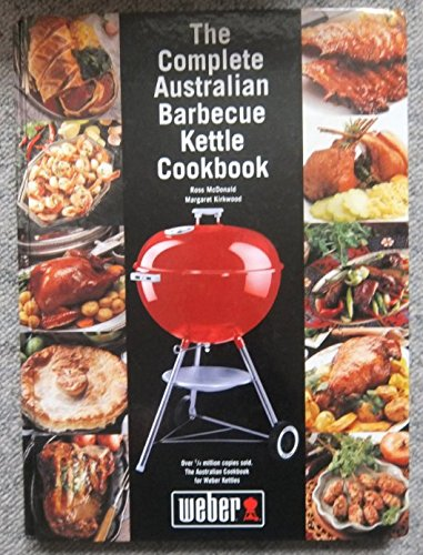 The Complete Australian Barbecue Kettle Cookbook By Ross McDonald