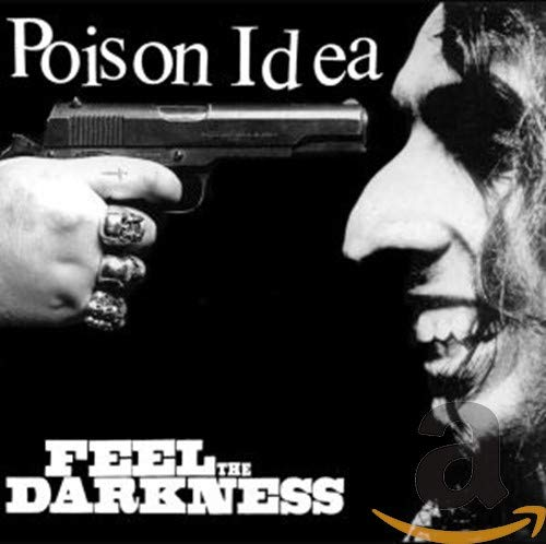 Poison Idea - Feel The Darkness By Poison Idea