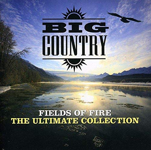 Fields of Fire: The Ultimate Collection By Big Country