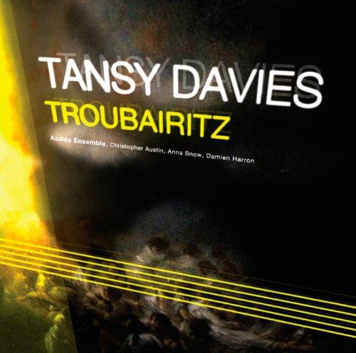 Tansy Davies - Davies:Troubairitz By Tansy Davies