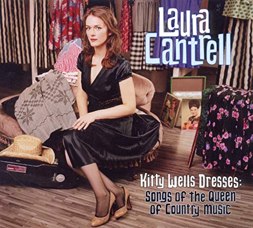 Laura Cantrell - Kitty Wells Dresses: Songs Of The Queen Of Country Music By Laura Cantrell