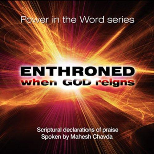 Mahesh Chavda - Enthroned: When God Reigns By Mahesh Chavda