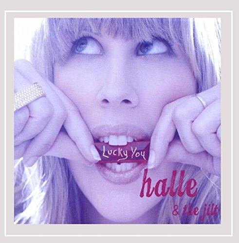 Halle & the Jilt - Lucky You By Halle & the Jilt