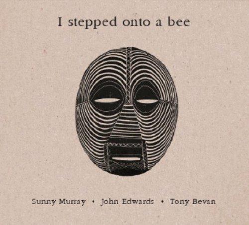 Tony Bevan - I Stepped Onto A Bee - Sunny Murray/John Edwards/Tony Bevan