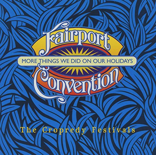 Fairport Convention - More Things We Did On Our Holidays: The Cropredy Festivals