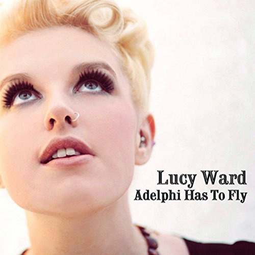 Lucy Ward - Adelphi Has To Fly