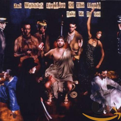 Jah Wobble's Invaders Of The Heart - Take Me To God (2CD Deluxe Edition) By Jah Wobble's Invaders Of The Heart