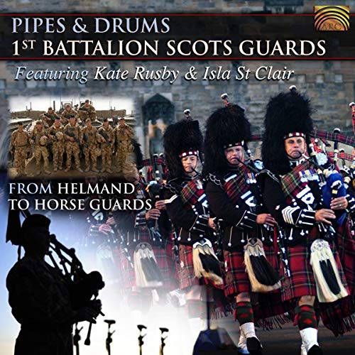 1st Battalion Scots Guards - Pipes & Drums: From Helmand To Horse Guards By 1st Battalion Scots Guards
