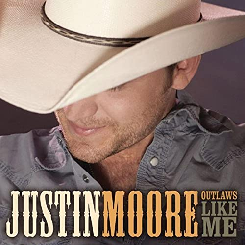 Justin Moore - Outlaws Like Me By Justin Moore