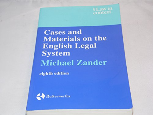 CASES AND MATERIALS ON THE ENGLISH LEGAL SYSTEM (LAW IN CONTEXT) By Professor Michael Zander, QC