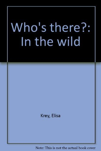 Who's there?: In the wild By Elisa Krey