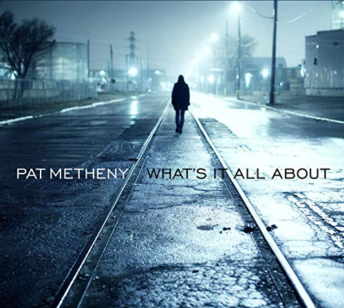 Pat Metheny - What's It All About By Pat Metheny