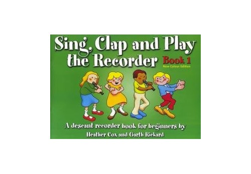 Sing, Clap and Play the Recorder By Heather Cox