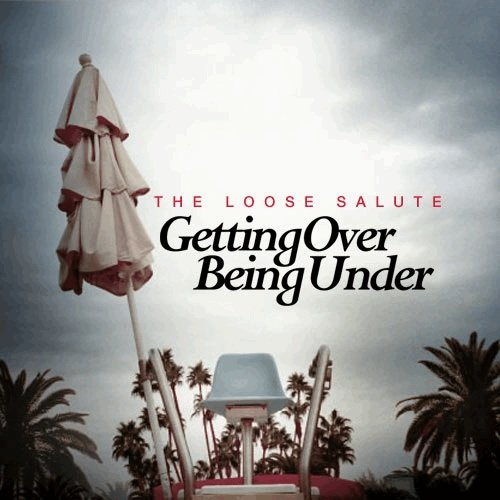 The Loose Salute - Getting Over Being Under By The Loose Salute