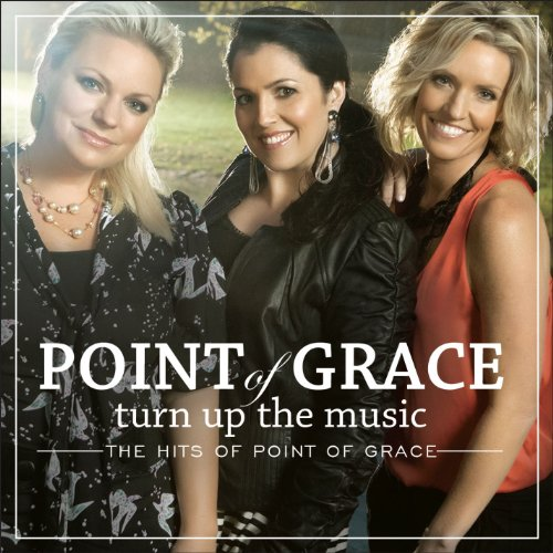Point of Grace - Turn Up the Music:Hits.. By Point of Grace