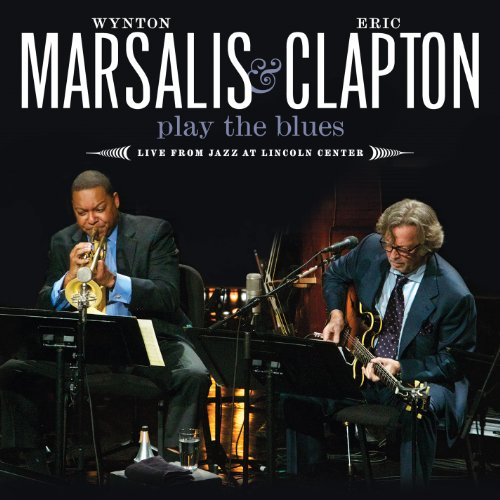 Eric Clapton - Wynton Marsalis & Eric Clapton Play The Blues - Live From Jazz At  Lincoln Center By Eric Clapton