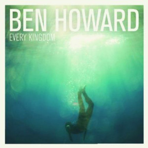 Ben Howard - Every Kingdom By Ben Howard