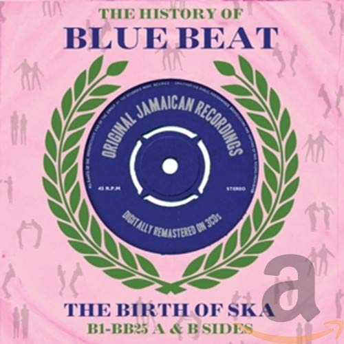 Various Artists - The History Of Blue Beat - The Birth Of Ska (B1-BB25 A & B Sides) By Various Artists