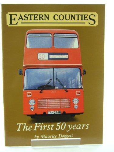 EASTERN COUNTIES THE FIRST 50 YEARS By Maurice Doggett