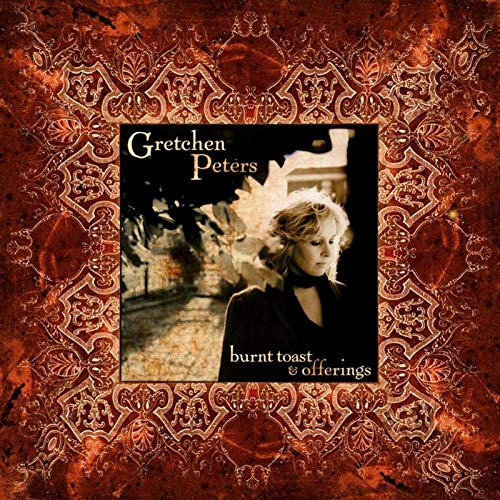 Gretchen Peters - Burnt Toast And Offerings By Gretchen Peters