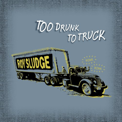 Too Drunk To Truck