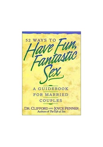 52 Ways to Have Fun, Fantastic Sex By Clifford Penner